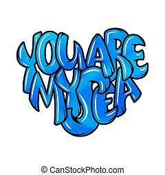 Sea quote. Hand lettering illustration for your design. You are my sea.