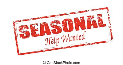 Seasonal help wanted - Rubber stamp with text seasonal help ...