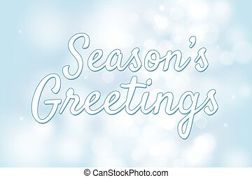 Season's greetings with blue bokeh background for christmas theme