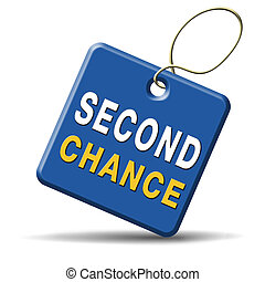 second chance try again another new opportunity give a last...