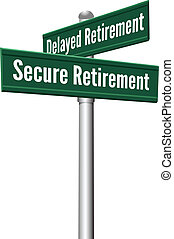 Secure or Delayed Retirement planning - Street signs as...