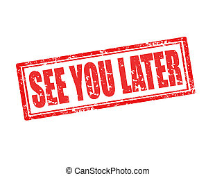 See you later-stamp - Grunge rubber stamp with text See you...