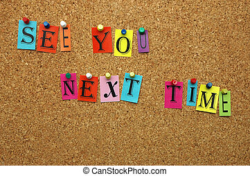 See you - See You next time pinned on noticeboard