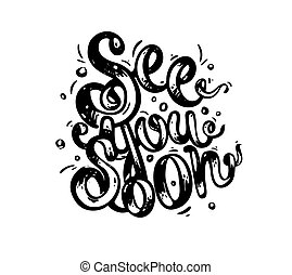 See you soon - hand drawn text. Trendy hand lettering....
