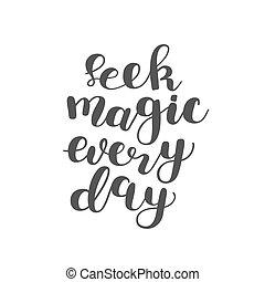 Seek magic every day. Brush lettering. - Seek magic every...