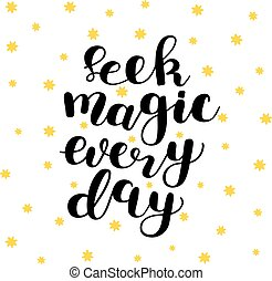 Seek magic every day. Brush lettering.