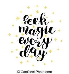 Seek magic every day. Vector illustration. - Seek magic...