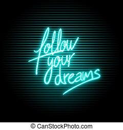 seguire, messaggio, neon, tuo, fare un sogno
