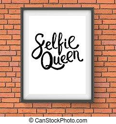 Selfie Queen Phrase in a Frame on Brick Wall - Selfie Queen...