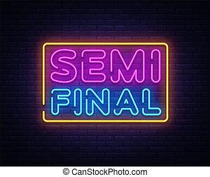 Semi final neon text vector design template. Neon logo, light banner design element colorful modern design trend, night bright advertising, bright sign. Vector illustration