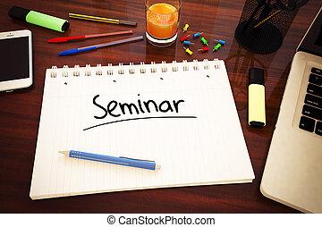 Seminar - handwritten text in a notebook on a desk - 3d...