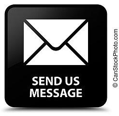 Send us message black square button
