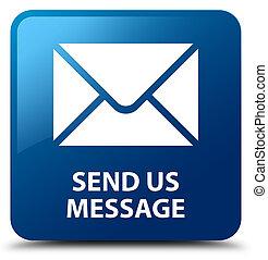 Send us message blue square button