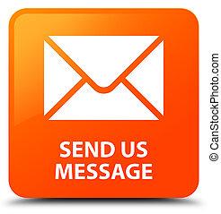 Send us message orange square button