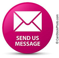 Send us message pink round button