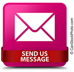 Send us message pink square button red ribbon in middle