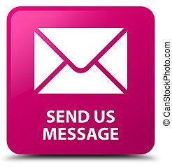 Send us message pink square button