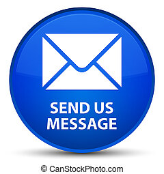 Send us message special blue round button