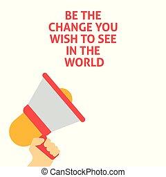 ser, el, cambio, usted, deseo, para ver, en, el mundo, announcement., tenencia de la mano, megáfono, con, burbuja del discurso