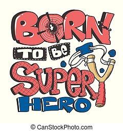ser, gráfico, slogan, dude, t-shirt, nascido, crianças, super