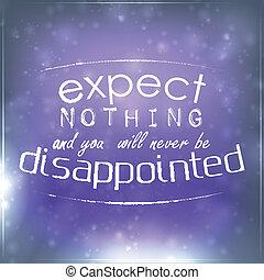 ser, nunca, voluntad, esperar, nada, usted, decepcionado