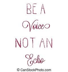 ser, um, voz, não, um, eco, mão, lettered, quote.