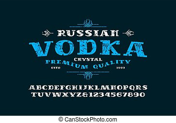 Serif font and vodka label. Letters and numbers with rough...