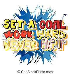 Set a Goal Work Hard Never Give Up. Vector illustrated comic...