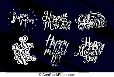 Set of inscription happy mother's day, love you mom, super, best mom. Black and white hand drawn lettering on black background
