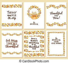 Set of thanksgiving cards. Turkey and pie oh my. Be grateful and give thanks. There is always something to be thankful for. Thankful for you. Eat drink and be thankful.