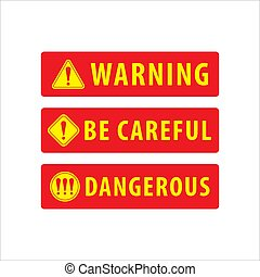 Set of Warning, Be Careful, Dangerous label vector illustration isolated on white color background. Club Sign, Alert, Red and Yellow