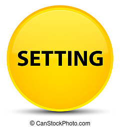 Setting special yellow round button
