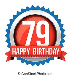 Seventy Nine years happy birthday badge ribbon