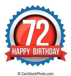 Seventy Two years happy birthday badge ribbon