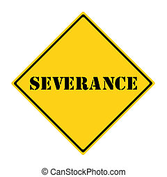 A yellow and black diamond shaped road sign with the word SEVERANCE making a great concept for the new government retirement option.