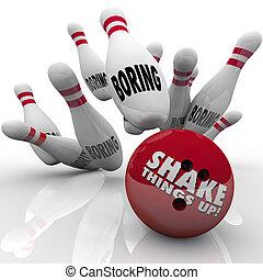 Shake Things Up Bowling Ball Pins Strike Exciting Vs Boring...