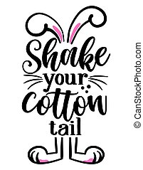Shake your cotton tail - hand drawn modern calligraphy design vector illustration. Perfect for advertising, poster, announcement or greeting card. Beautiful Letters. Funny Easter calligraphy quote.
