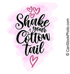 Shake your cotton tail - hand drawn modern calligraphy design vector illustration. Perfect for advertising, poster, announcement or greeting card. Beautiful Letters. Easter decoration. Bunny tail.