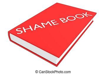 Shame Book concept - 3D illustration of 'SHAME BOOK' script...