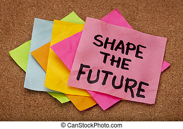 shape the future, motivational slogan, colorful sticky notes...