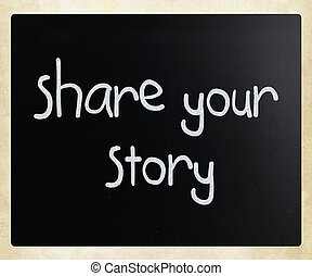 """""""Share your story"""" handwritten with white chalk on a blackboard"""