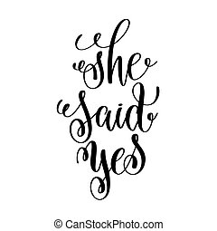 she said yes black and white hand ink lettering phrase...