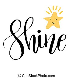 Shine. Inspirational quote phrase. Modern calligraphy lettering with hand drawn word Shine and cute smiling star. Lettering for web, print and posters. Typography poster design
