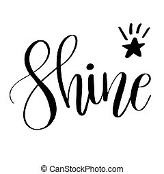 Shine. Inspirational quote phrase. Modern calligraphy...