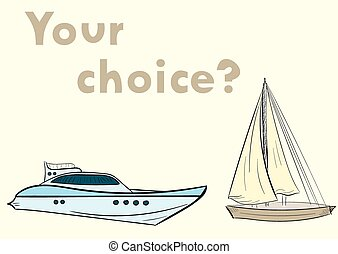 Ship choice - Conceptual illustration yacht and sailing...