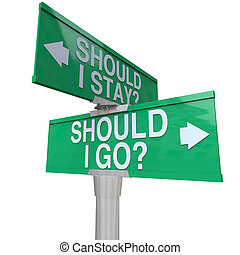Should I Stay or Go Two Way Road Signs Make Decision - A ...