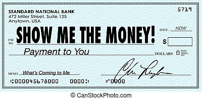 The words Show Me the Money on a check to illustrate your earnings, wages, commission, pay or other form of monetary compensation for work, winnings or settlement in a financial matter