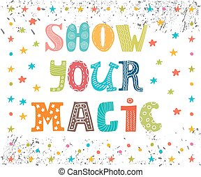 Show your magic. Inspirational message. Cute greeting card. Funny postcard