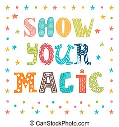 Show your magic. Inspirational message. Cute greeting card