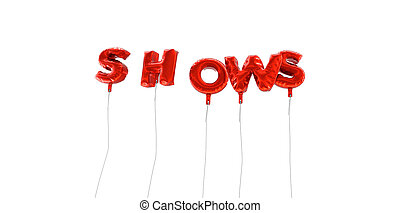 SHOWS - word made from red foil balloons - 3D rendered.